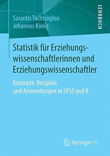 Statistik für Erziehungswissenschaftlerinnen und Erziehungswissenschaftler: Konzepte, Beispiele und Anwendungen in SPSS und R