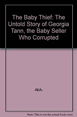 The Baby Thief: The Untold Story of Georgia Tann, the Baby Seller Who Corrupted