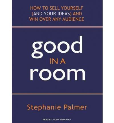 Good in a Room: How to Sell Yourself (and Your Ideas) and Win Over Any Audience (CD-Audio) - Common by Tantor Media, Inc
