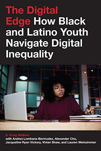 Search : The Digital Edge: How Black and Latino Youth Navigate Digital Inequality (Connected Youth and Digital Futures)