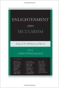 enlightenment and secularism essays on the mobilization of reason The paperback of the enlightenment and secularism: essays on the mobilization of reason by christopher nadon at barnes & noble free shipping on $25 or.