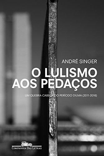 O lulismo aos pedaços: Um quebra-cabeça do período Dilma (2011-2016)