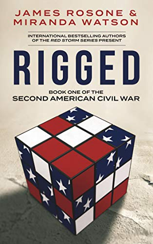 Rigged (The Second American Civil War Book 1) by [Rosone, James, Watson, Miranda]