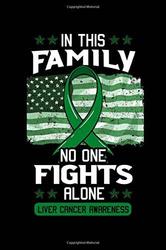 In This Family No One Fights Alone Liver Cancer Awareness: Primary Hepatic Notebook to Write in, 6x9, Lined, 120 Pages Journal