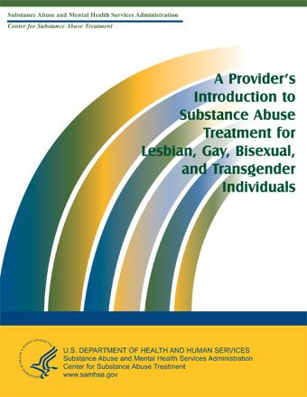 A Provider's Introduction to Substance Abuse Treatment for Lesbian, Gay, Bisexual, and Transgender Individuals