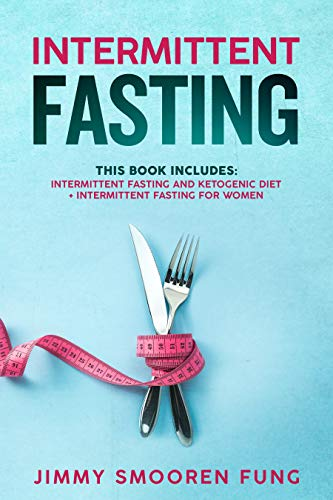 Intermittent Fasting: This Book Includes: Intermittent Fasting and Ketogenic Diet + Intermittent Fasting for Women - The complete Beginners guide for weight loss with recipes for health watchers by Jimmy Smooren Fung