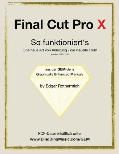 Final Cut Pro X - So funktioniert's: Eine neu Art von Anleitung - die visuelle Form  [Rothermich, Edgar] (Tapa Blanda)