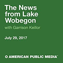 July 29, 2017: The News from Lake Wobegon Radio/TV Program by  A Prairie Home Companion with Garrison Keillor Narrated by Garrison Keillor