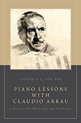 Piano Lessons with Claudio Arrau: A Guide to His Philosophy and Techniques