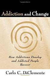 Addiction and Change: How Addictions Develop and Addicted People Recover (Guilford Substance Abuse)