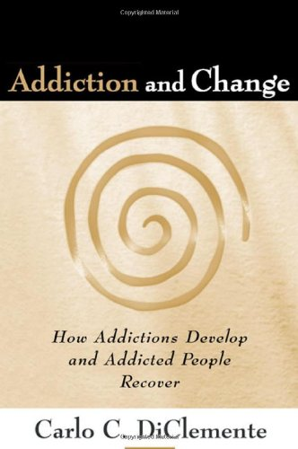 Addiction and Change, First Edition: How Addictions Develop and Addicted People Recover (The Guilford Substance Abuse Series) -