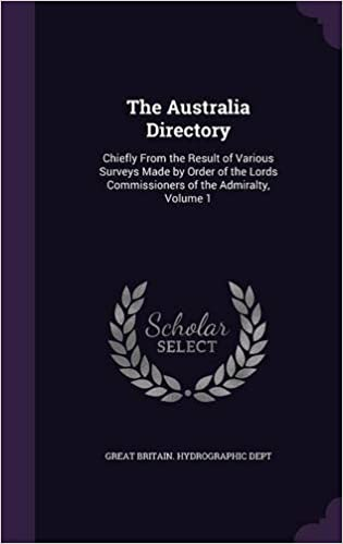 The Australia Directory: Chiefly From the Result of Various Surveys Made by Order of the Lords Commissioners of the Admiralty, Volume 1