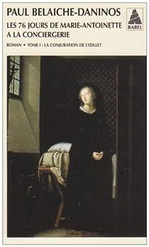 Les Soixante-Seize Jours de Marie-Antoinetteà la Conciergerie : Tome 1, La conjuration de l'oeillet par Belaiche-Daninos