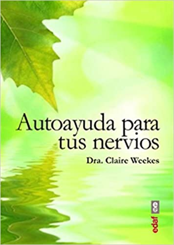 Autoayuda para tus nervios (Spanish Edition): Claire Weeks: 9788441433779: Amazon.com: Books
