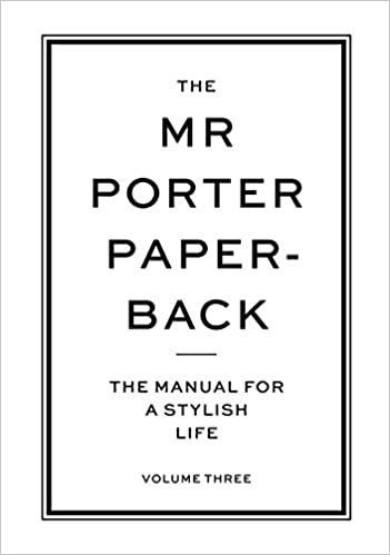 cc40a12516c The Mr Porter Paperback: The Manual for a Stylish Life (Vol. 3) 1st Edition