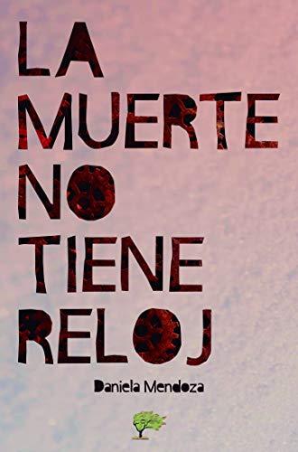 La muerte no tiene reloj (Spanish Edition) by [Mendoza, Daniela]