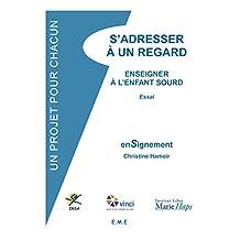S'adresser à un regard: Enseigner à l'enfant sourd (IRSA Un projet pour chacun) (French Edition)