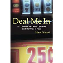 Deal Me In - 101 Columns the Casino Operators Don't Want You to Read