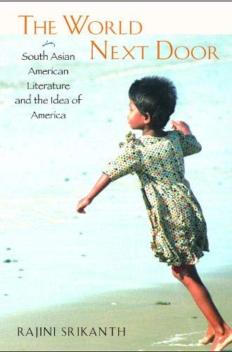 The World Next Door: South Asian American Literature and the Idea of America (Asian American History