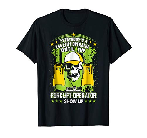 Everybody Is Forklift Operator Until Real Shows Up Tshirt (Forklift Operator Shirts)