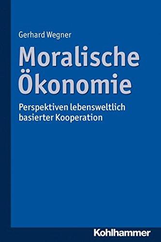 Moralische Ökonomie: Perspektiven lebensweltlich basierter Kooperation Taschenbuch – 9. Januar 2014 Gerhard Wegner Kohlhammer W. GmbH 3170241508