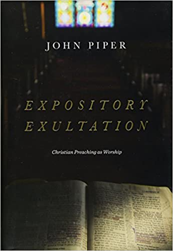 Expository Exultation: Christian Preaching as Worship: John