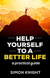 Help Yourself To A Better Life: a practical guide