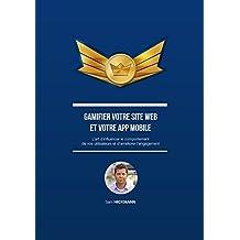 Gamifier votre site web et votre app mobile: L'art d'influencer le comportement de vos utilisateurs et d'améliorer l'engagement (French Edition)