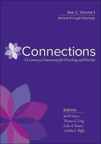 Connections  A Lectionary Commentary For Preaching And Worship  Year C  Volume 1  Advent Through Epiphany