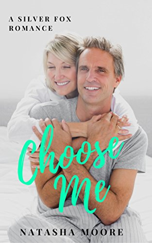 Choose Me (Silver Fox Romance Book 1) by [Moore, Natasha]