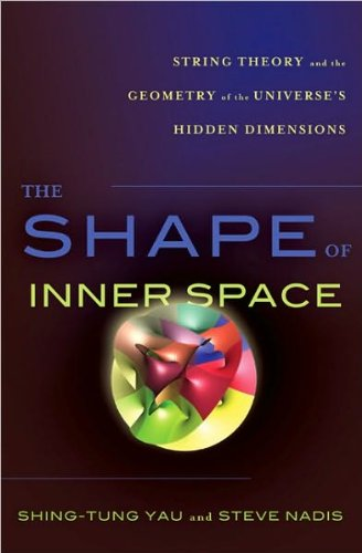 Read Online by Steve Nadis,by Shing-Tung Yau The Shape of Inner Space: String Theory and the Geometry of the Universe's Hidden Dimensions(text only)[Hardcover]2010 ebook