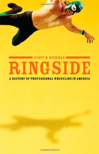 Ringside: A History of Professional Wrestling in America