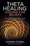 ThetaHealing®: Digging for Beliefs: How to Rewire