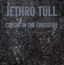 Jethro Tull - Caught In A Crossfire - Zortam Music