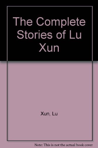 The Complete Stories of Lu Xun