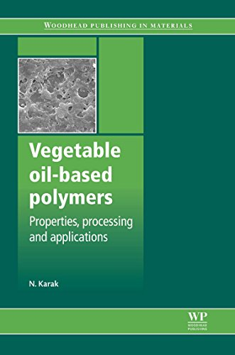 Vegetable Oil-Based Polymers: Properties, Processing and Applications (Woodhead Publishing in Materials)