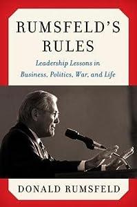 Donald Rumsfeld: Rumsfeld's Rules : Leadership Lessons in Business, Politics, War, and Life (Hardcover); 2013 Edition