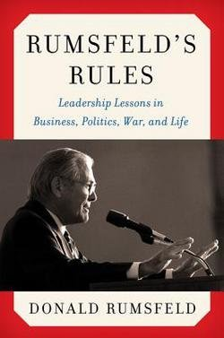 Donald Rumsfeld: Rumsfeld's Rules : Leadership Lessons in Business, Politics, War, and Life (Hardcover); 2013 Edition