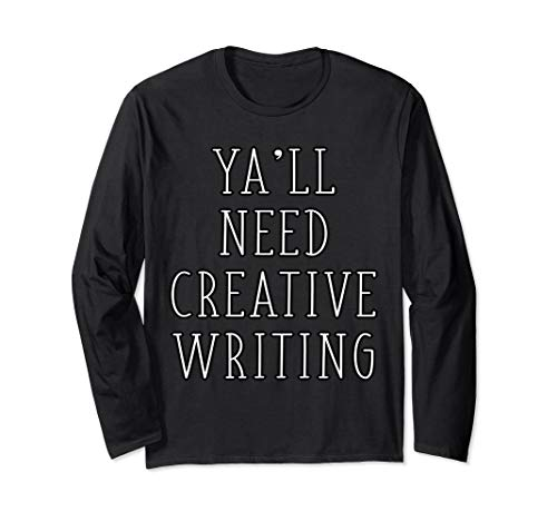 Ya'll Need Creative Writing Funny Teacher Writer Saying  Long Sleeve T-Shirt (Prentice Hall Writing And Grammar Answer Key)