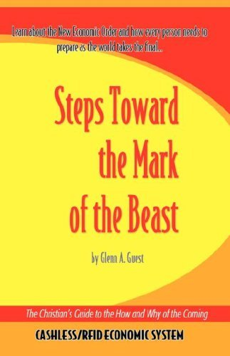 Steps Towards the Mark of the Beast: The Christian's Guide to the How and Why of the Coming Cashless/ RFID Economic System [Paperback] [2007] (Author) Glenn A. Guest
