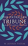 The Patrician Tribune: Publius Clodius Pulcher (Studies in the History of Greece and Rome)