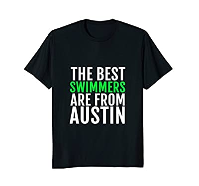 The Best Swimmers Are From Austin T-Shirt Texas TX Tee Shirt