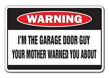 Iu0027m The Garage Door Guy Warning Sign   Sticker Graphic   Auto, Wall