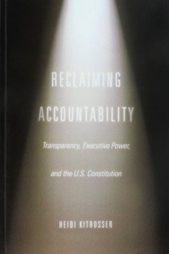 Reclaiming Accountability: Transparency, Executive Power, and the U.S. Constitution