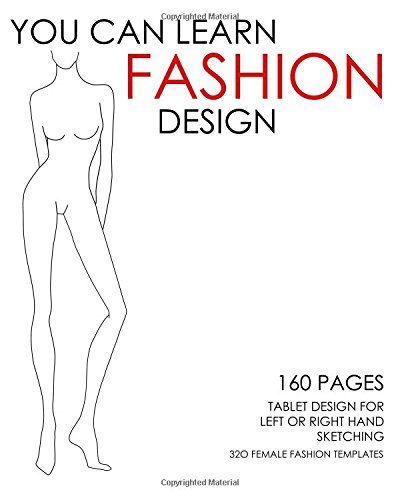 You Can Learn Fashion Design - 320 Female Fashion Templates: 160 Pages - Tablet Designed for Left or Right Hand Sketching pdf epub