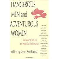 Dangerous Men and Adventurous Women: Romance Writers on the Appeal of the Romance (New Cultural Studies)