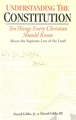 Understanding the Constitution: Ten Things Every Christian Should Know about the Supreme Law of the