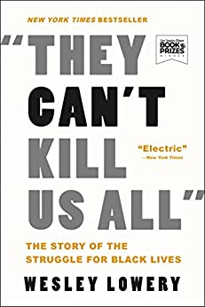 They Can't Kill Us All: Ferguson, Baltimore, and a New Era in America's Racial Justice Movement by [Lowery, Wesley]