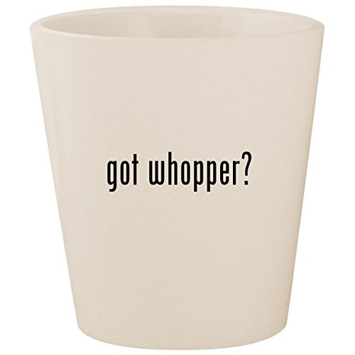 got whopper? - White Ceramic 1.5oz Shot Glass