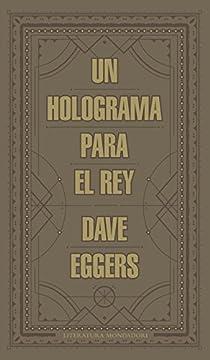 Un holograma para el rey par Dave Eggers